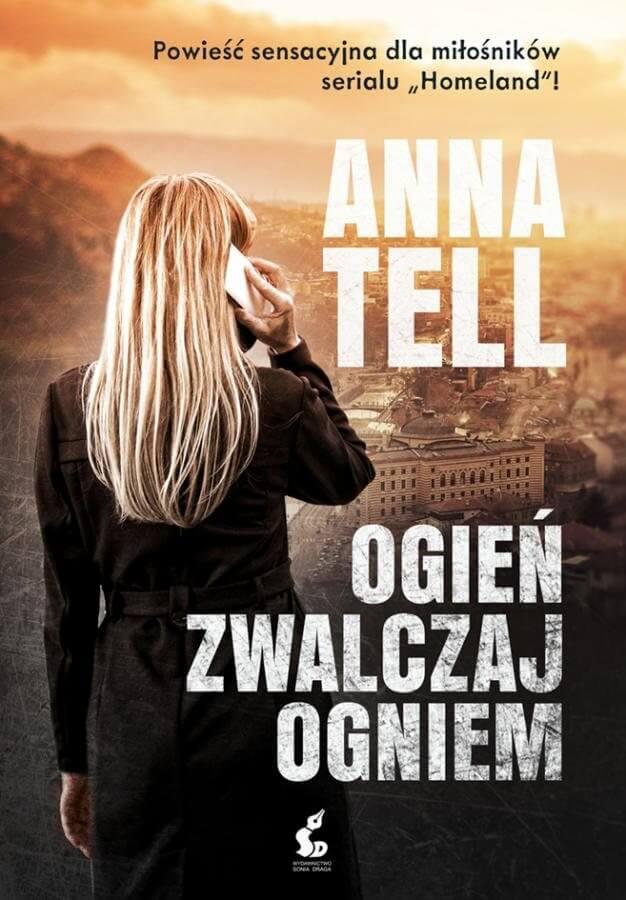 """""""Ogień zwalczaj ogniem"""" - Anna Tell"""
